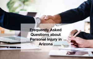 Frequently asked questions about Arizona personal injury